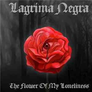 Lagrima Negra - The Flower Of My Loneliness download